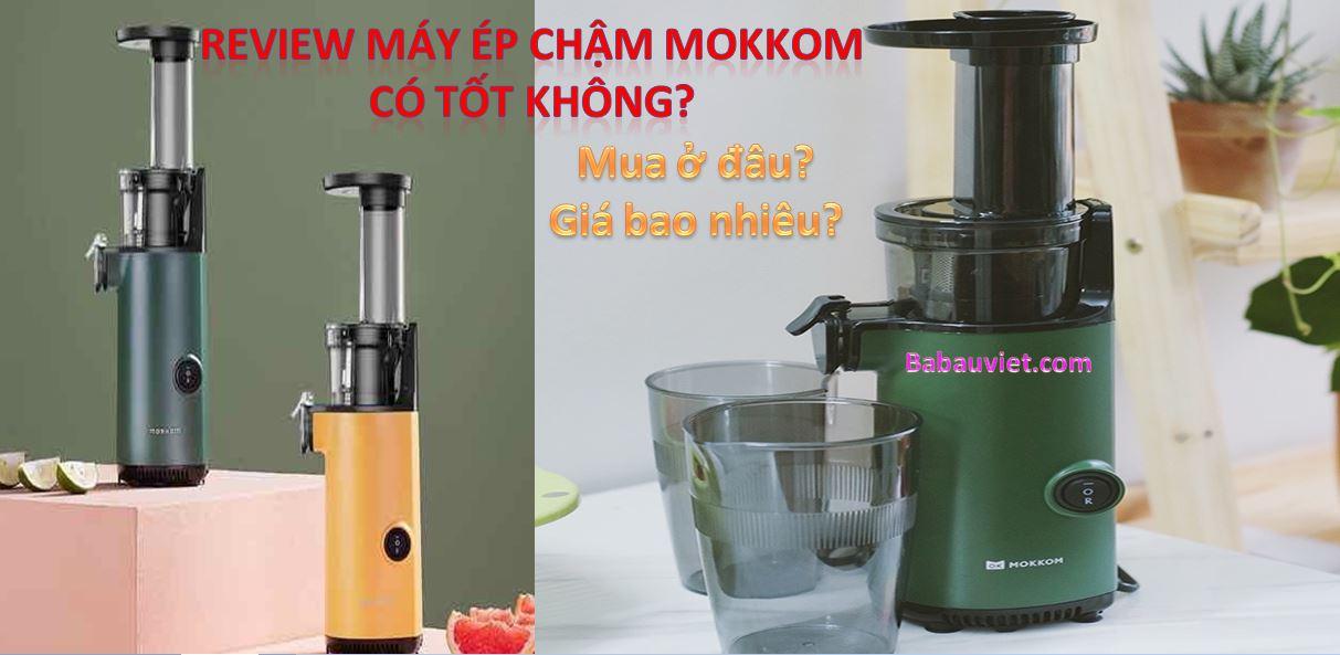 REVIEW may ep cham mokkom co tot khong